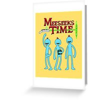 Meeseeks Time Greeting Card