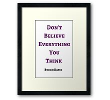 Byron Katie: Don't Believe Everything You  Think  Framed Print