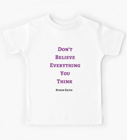 Byron Katie: Don't Believe Everything You  Think  Kids Tee