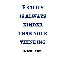 Byron Katie: Reality  is always kinder than your thinking Photographic Print