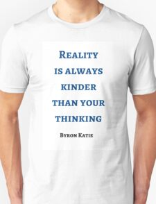 Byron Katie: Reality  is always kinder than your thinking T-Shirt