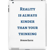 Byron Katie: Reality  is always kinder than your thinking iPad Case/Skin