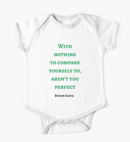 Byron Katie: With nothing  to compare yourself to, aren't you perfect One Piece - Short Sleeve