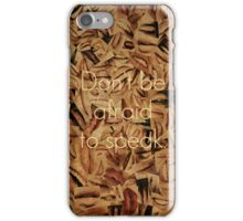 Don't Be Afraid to Speak iPhone Case/Skin