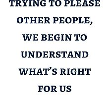 Byron Katie: When we're not trying to please other people,  we begin to understand what's right  for us by IdeasForArtists