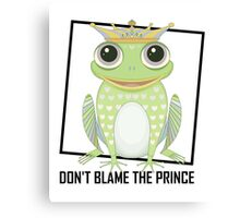 DON'T BLAME THE PRINCE Canvas Print