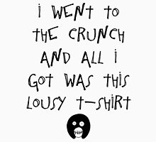 The Mighty Boosh – I Went to The Crunch and All I Got (Black) Unisex T-Shirt