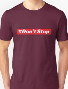 Don't Stop T-Shirt