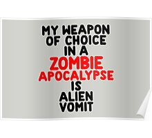 My weapon of choice in a Zombie Apocalypse is alien vomit Poster