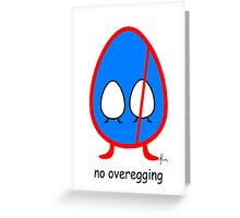 no overegging Greeting Card