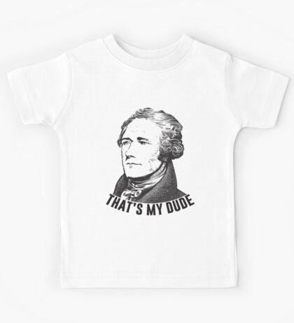 Hamilton - That's My Dude Kids Tee