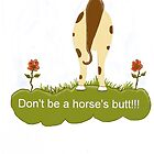Don't Be A Horses Butt. by Melba428