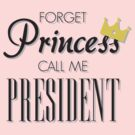 Forget Princess call me President BLACK by Adekin