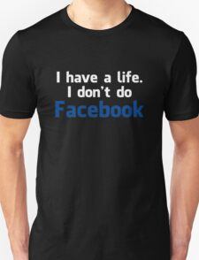 'I have a life. I don't do Facebook' Shirt (WHITE Colours) T-Shirt