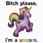 'Bitch Please, i'm a unicorn.' Shirt by Benjamin Janssens