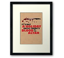 It's Not a Holiday Until There's Blood on the Altar Framed Print