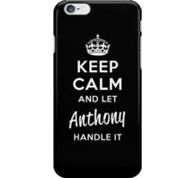 Keep Calm and Let Anthony Handle It iPhone Case/Skin