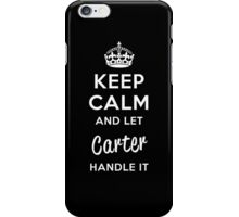 Keep Calm and Let Carter Handle It iPhone Case/Skin