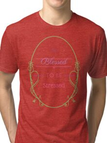Too Blessed to be Stressed in White Tri-blend T-Shirt