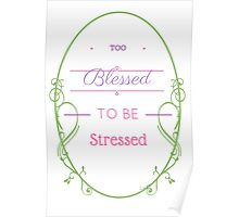 Too Blessed to be Stressed in White Poster