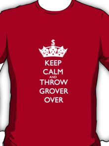 KEEP CALM AND THROW GROVER OVER T-Shirt