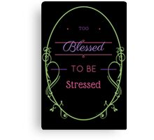 Too Blessed to be Stressed in Black Canvas Print