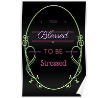 Too Blessed to be Stressed in Black Poster