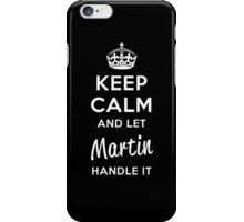 Keep Calm and Let Martin Handle It iPhone Case/Skin