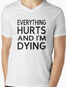Everything Hurts And I'm Dying Mens V-Neck T-Shirt