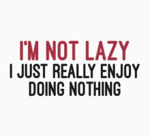 I'm Not Lazy Funny Quote  Kids Tee