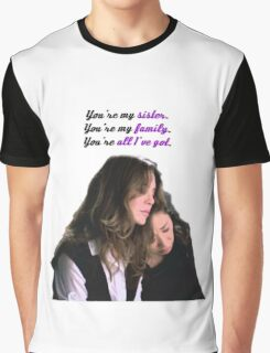 You're my sister. You're my family. You're all I've got Graphic T-Shirt
