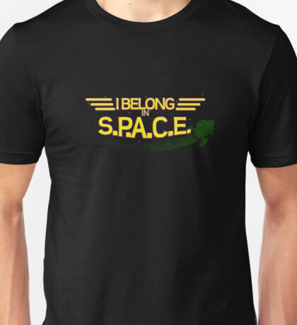 I Belong in S P A C E Unisex T-Shirt