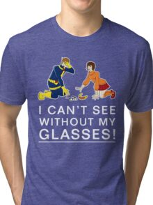 I Can't See Without My Glasses Tri-blend T-Shirt