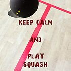 Keep Calm and Play Squash by nikavero