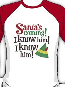 SANTA'S COMING, I KNOW HIM T-Shirt