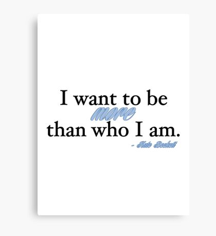 I want to be more than who I am. - Kate Beckett Canvas Print