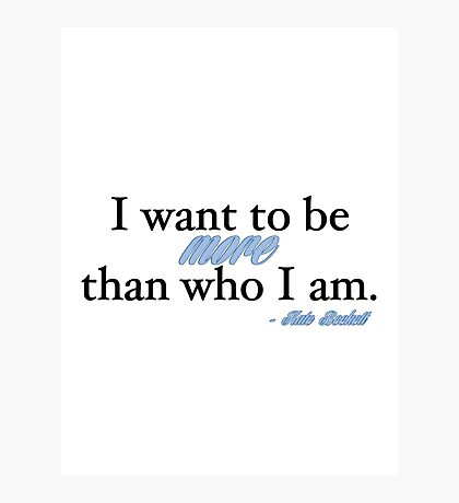 I want to be more than who I am. - Kate Beckett Photographic Print