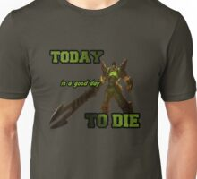 TODAY is a good day TO DIE Unisex T-Shirt