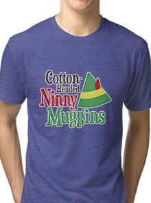 COTTON HEADED NINNY MUGGINS Tri-blend T-Shirt