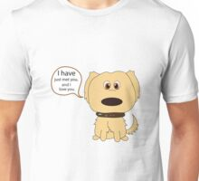 Dug, I have just meet you Unisex T-Shirt