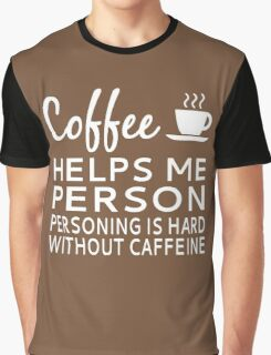 Coffee Helps Me Person Graphic T-Shirt