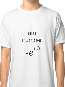 I am number -e^i(pi)  Classic T-Shirt