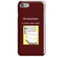 Dysentery is not all its cracked up to be! iPhone Case/Skin