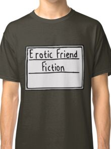 Erotic Friend Fiction Classic T-Shirt