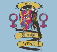 Men? Men are weak. by gavvie