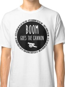 Boom Goes the Cannon Classic T-Shirt