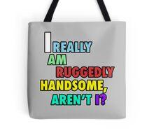 I really am ruggedly handsome, aren't I? Tote Bag