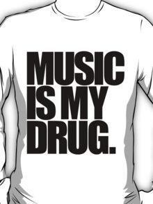 Music Is My Drug (light) T-Shirt