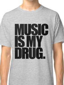 Music Is My Drug (light) Classic T-Shirt