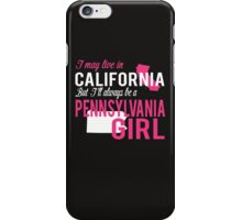 I MAY LIVE IN CALIFORNIA BUT I'LL ALWAYS BE A PENNSYLVANIA GIRL iPhone Case/Skin